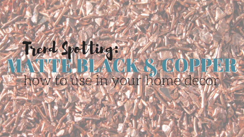 Home Decorating Trend: Matte Black & Copper