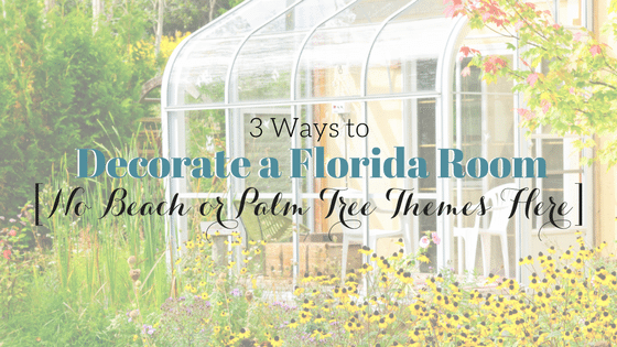 3 Not So Ordinary Ways to Decorate a Florida Room [Shop the Look]
