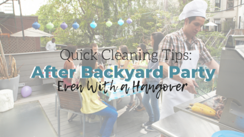 How to Clean Up Quickly After a Backyard Party (Even With a Hangover!)