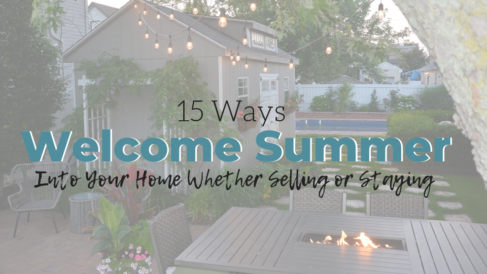 Are You Ready to Welcome Summer Into Your Home?