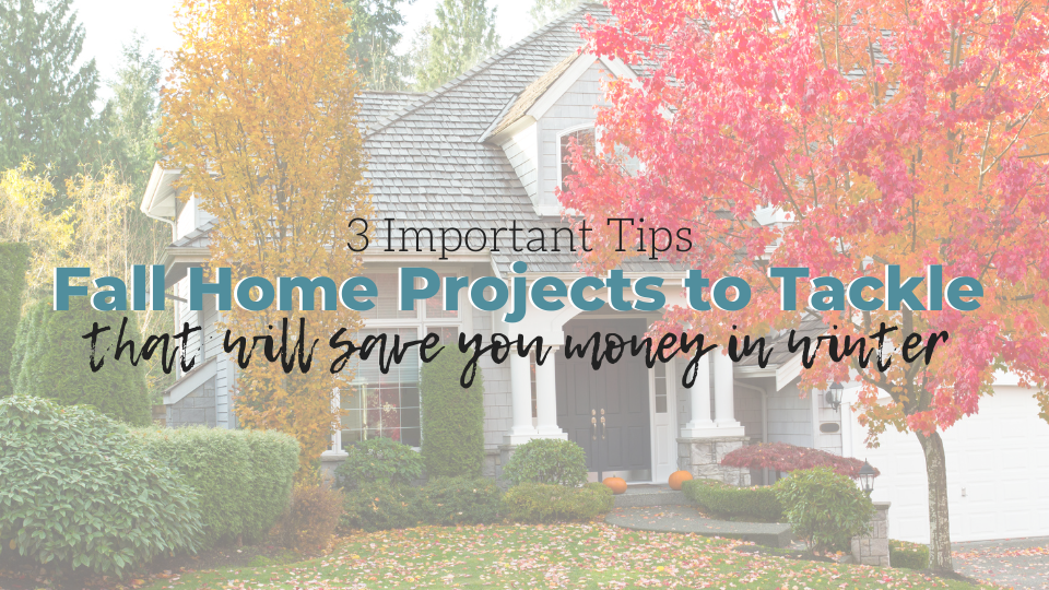 Three-Must Do Home Maintenance Projects to Complete This Fall