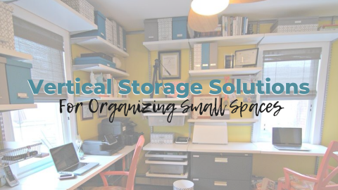 Vertical Storage Solutions for Organizing Your Small Spaces
